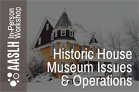 [Workshop] Historic House Museum Issues and Operations