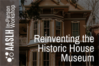 [Workshop] Reinventing the Historic House Museum