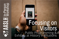 [Workshop] Focusing on Visitors: Public Programming and Exhibits at History Institutions