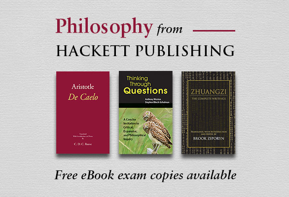 Hacket Publishing. Free eBook exam copies available. Covers of books: Aristotle De Caelo, Thinking Through Questions, Zuangzi