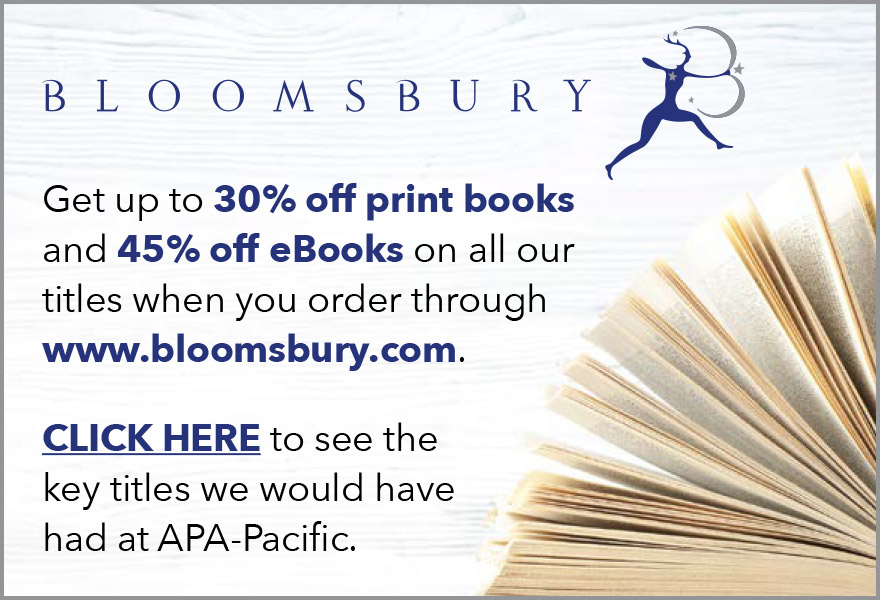 Bloomsbury. Get up to 30% off print books and 45% off eBooks on all our titles when you order through bloomsbury.com. Click heere to see the key titles we would have had at APA-Pacific
