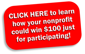 CLICK HERE to learn how your nonprofit could win $100 just for participating!