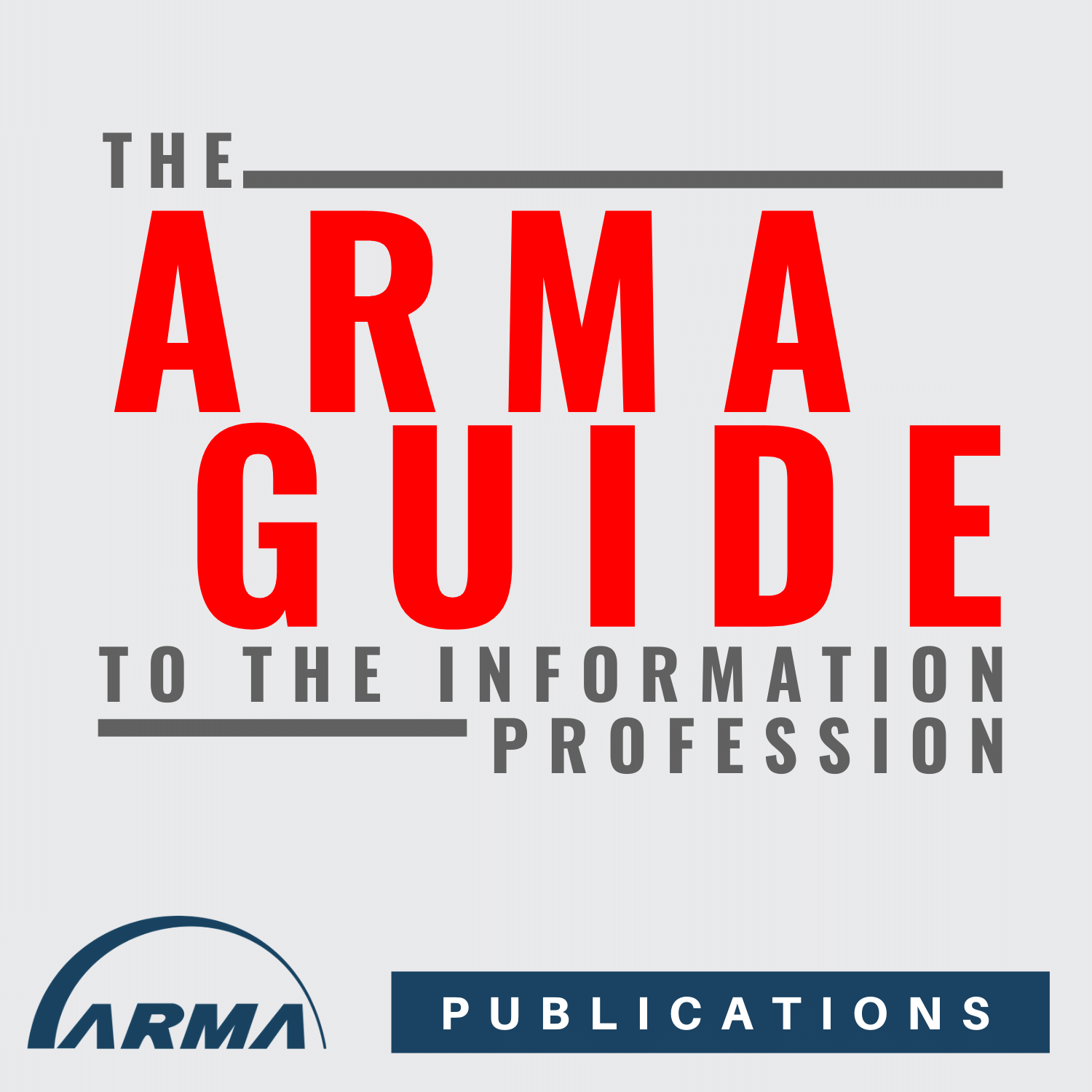 The ARMA Guide to the Information Profession