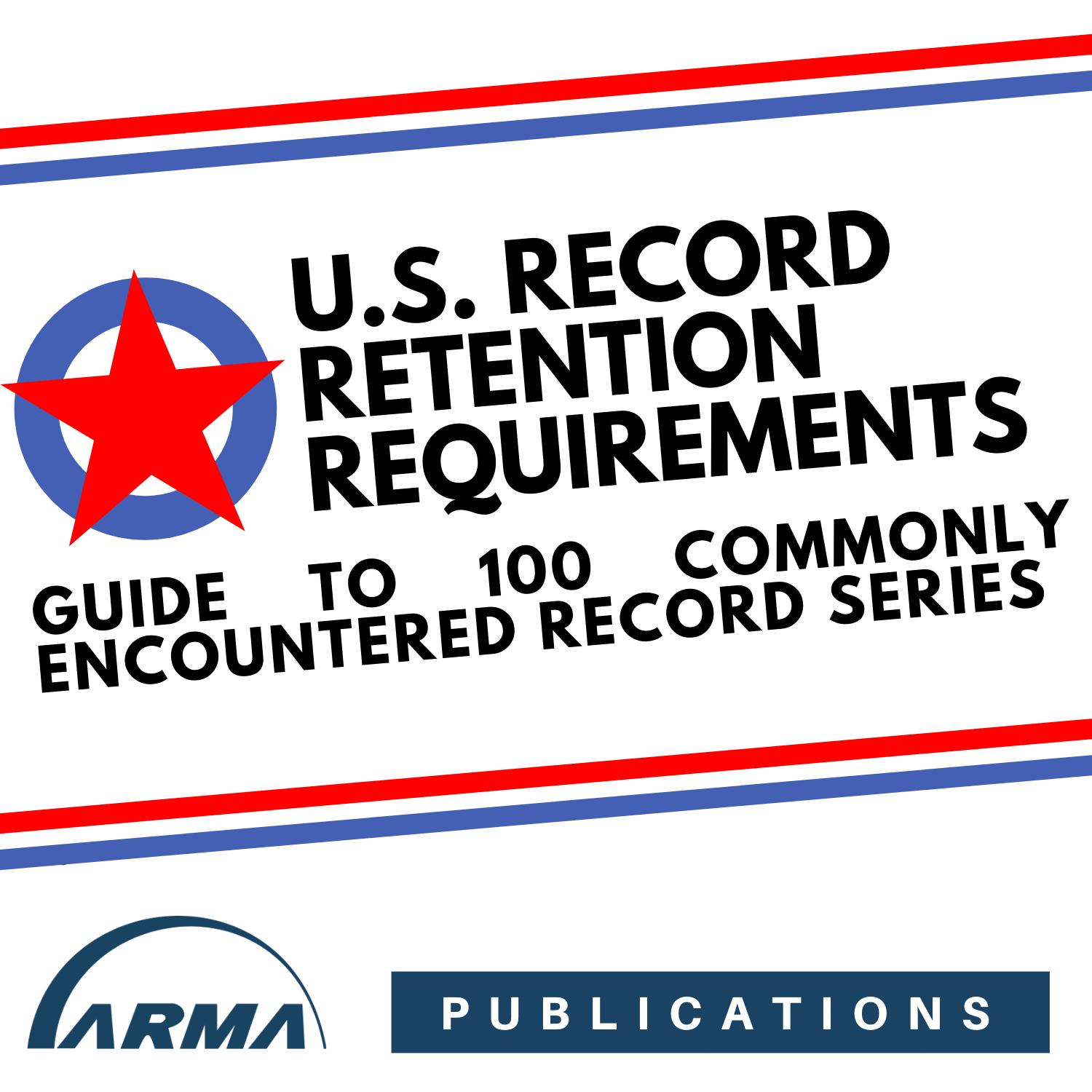U.S. Record Retention Requirements: Guide to 100 Commonly Encountered Record Series