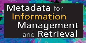 Metadata of Information Management and Retrieval: Understanding metadata and its use