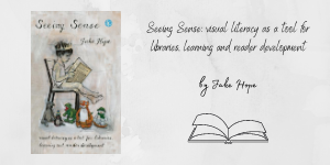 Seeing Sense: Visual literacy as a tool for libraries, learning and reader development