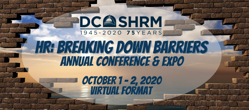 DC SHRM - HR: Breaking Down Barriers - Annual Conference & Expo, October 1-2, 2020 - Virtual Format