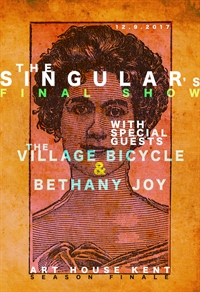 The Singular's FINAL SHOW w/ The Village Bicycle & Bethany Joy