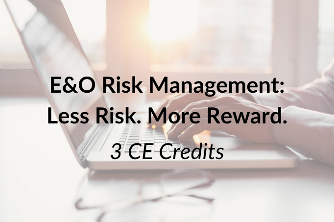 E&O Risk Management - Less Risk. More Reward. 3 CE Credits