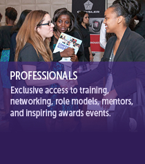 Exclusive access to training, networking, role models, mentors, and inspiring awards events.
