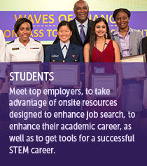 Meet top employers, to take advantage of onsite resources designed to enhance job search, to enhance their academic career, as well as to get tools for a successful STEM career.
