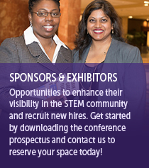 Opportunities to enhance their visibility in the STEM community and recruit new hires. Get started by downloading the conference prospectus and contact us to reserve your space today!