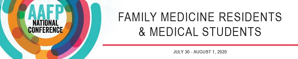 AAFP National Conference for Family Medicine Residents & Students | July 30 - August 1, 2020