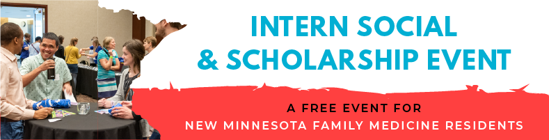 Intern Social & Scholarship Event | A free event for new Minnesota family medicine residents