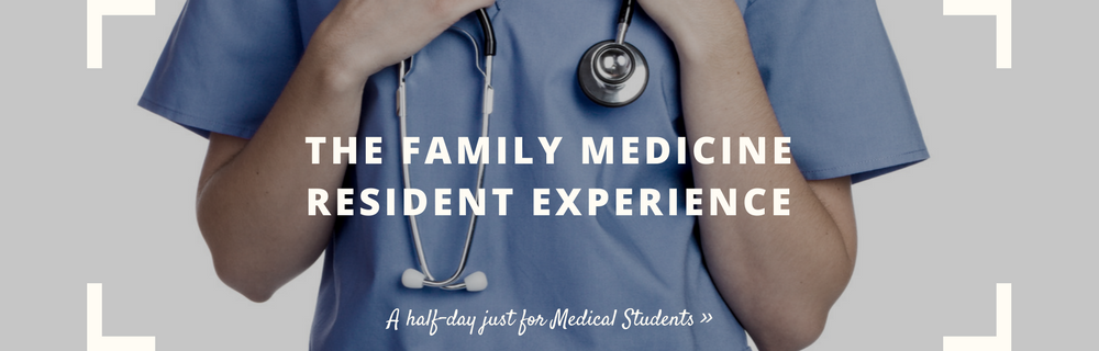 The Family Medicine Resident Experience | A half-day just for medical students
