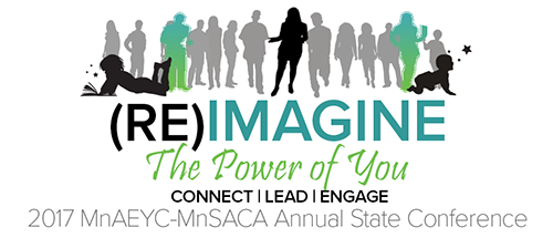 2016 Conference (Re)IMAGINE THE POWER OF YOU - 2017 MnAEYC-MnSACA Annual State Conference