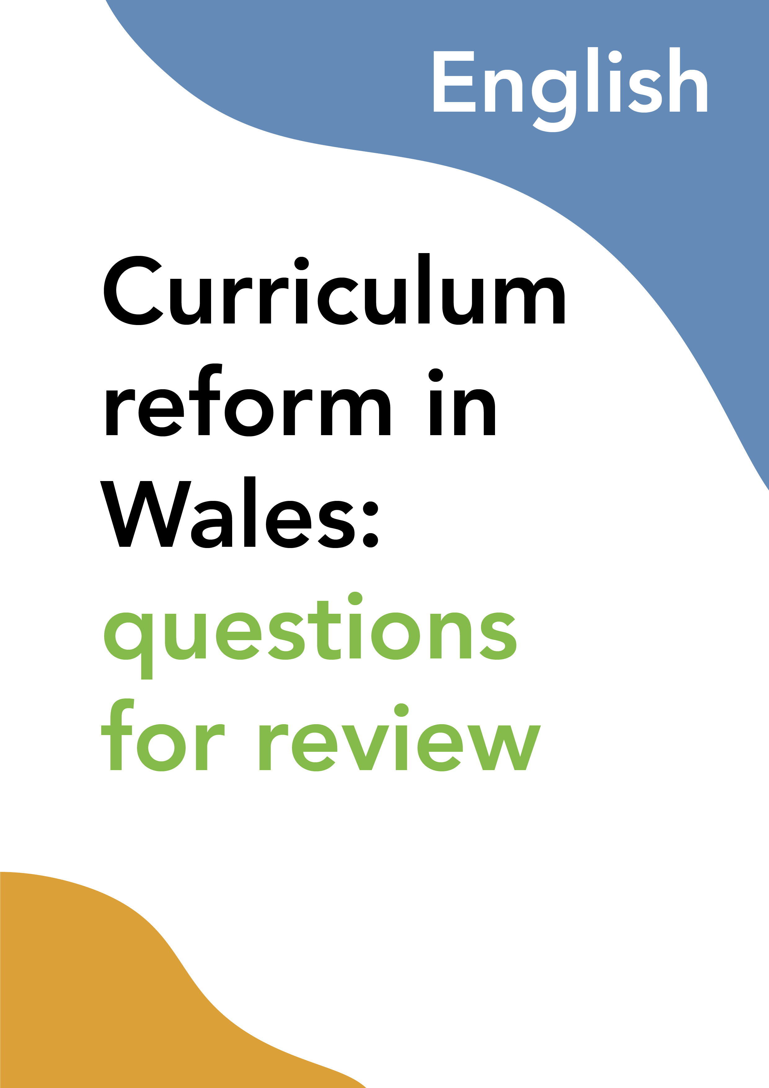 Curriculum reform in Wales: questions for review (English)