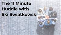 The 11 Minute Huddle with Ski Swiatkowski