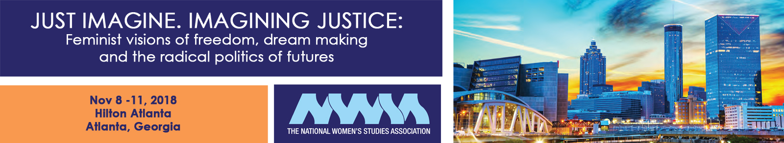 banner image of 2018 NWSA Annual Conference: Just Imagine. Imagining Justice: Feminist visions of freedom dream making and the radical politics of futures
