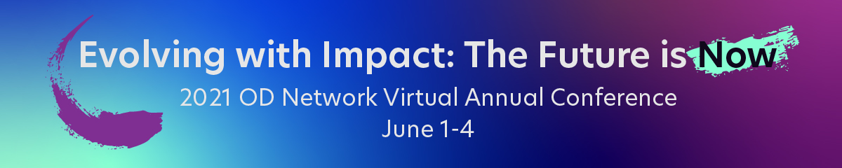 2021 OD Network Annual Conference – Evolving with Impact: The Future is Now
