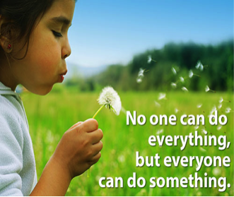 No one can do everything, but everyone can do something.