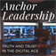 Anchor Leadership: Truth and Trust in the Digital Age