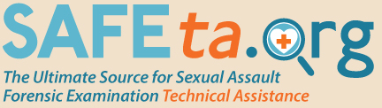 The Ultimate Source for Sexual Assault Forensic Examination Technical Assistance Provided by International Association of Forensic Nurses: Made possible by the Office on Violence