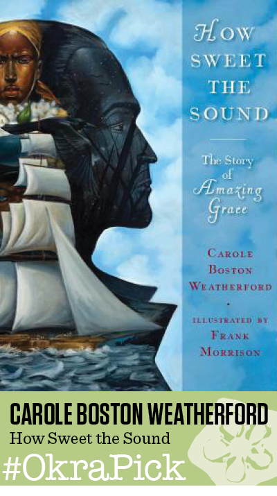 How Sweet the Sound: The Story of Amazing Grace by Carole Boston Weatherford