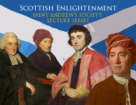Scottish Enlightenment, Saint Andrew's Society Lecture Series, featuring William Robertson, Thomas Reid, James Beattie and David Hume against a flag of Scotland