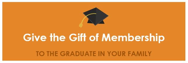 Give the Gift of Membership to the Graduate in your Family