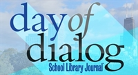 School Library Journal Day of Dialog