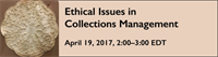 Webinar - Ethical Issues in Collections Management