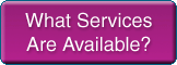 What Services Are Availabe?