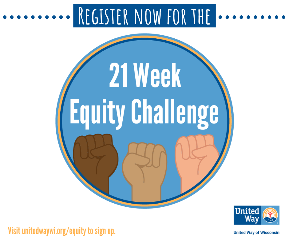 Register now for the 21-Week Equity Challenge. Visit UnitedWayRacine.org/Equity to sign up.