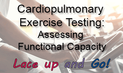 Cardiopulmonary Exercise Testing: Assessing Functional Capacity
