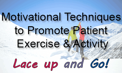 Motivational Techniques to Promote Patient Exercise & Activity