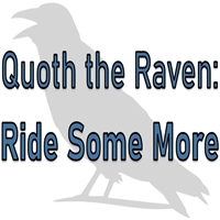 Quoth the Raven, Ride Some More
