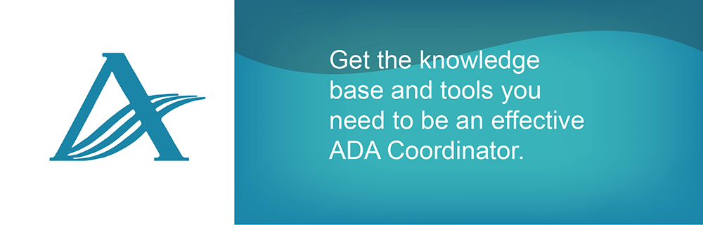 Get the knowledge base and tools you need to be an effective ADA Coordinator.