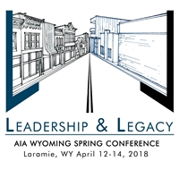 2018 AIA WY Spring Conference - Leadership and Legacy
