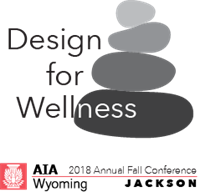 2018 AIA WY Annual Fall Conference - Design for Wellness (Online registration is closed)