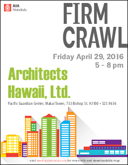 If So, Please Join Us For Our Annual AIA Honolulu Architecture Firm Crawl  During Architecture Month In April.