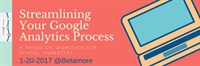 Streamlining Your Google Analytics Process for School Marketers