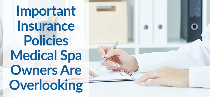 overlooked medical spa insurance policies