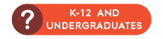 K-12 and Undergraduate Questions