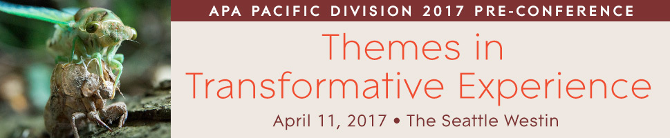 APA Pacific Division 2017 Pre-Conference: Themes in Transformative Experience. Aprill 11, 2017 at the Seattle Westin