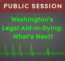 Public session: Washington's Legal Aid-in-Dying