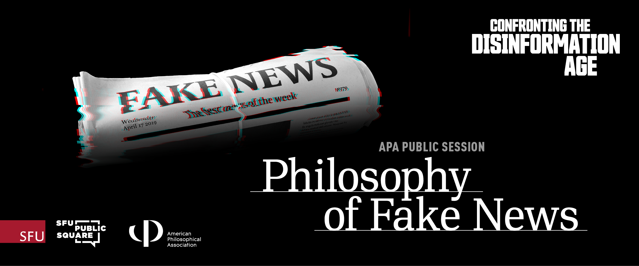APA Public Session: Philosophy of Fake News. Part of the SFU Public Square summit: Confronting the Disinformation Age.