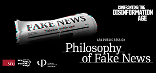APA Public Session: The Philosophy of Fake News. Wednesday, April 17 at 7:00 p.m, Simon Fraser University.