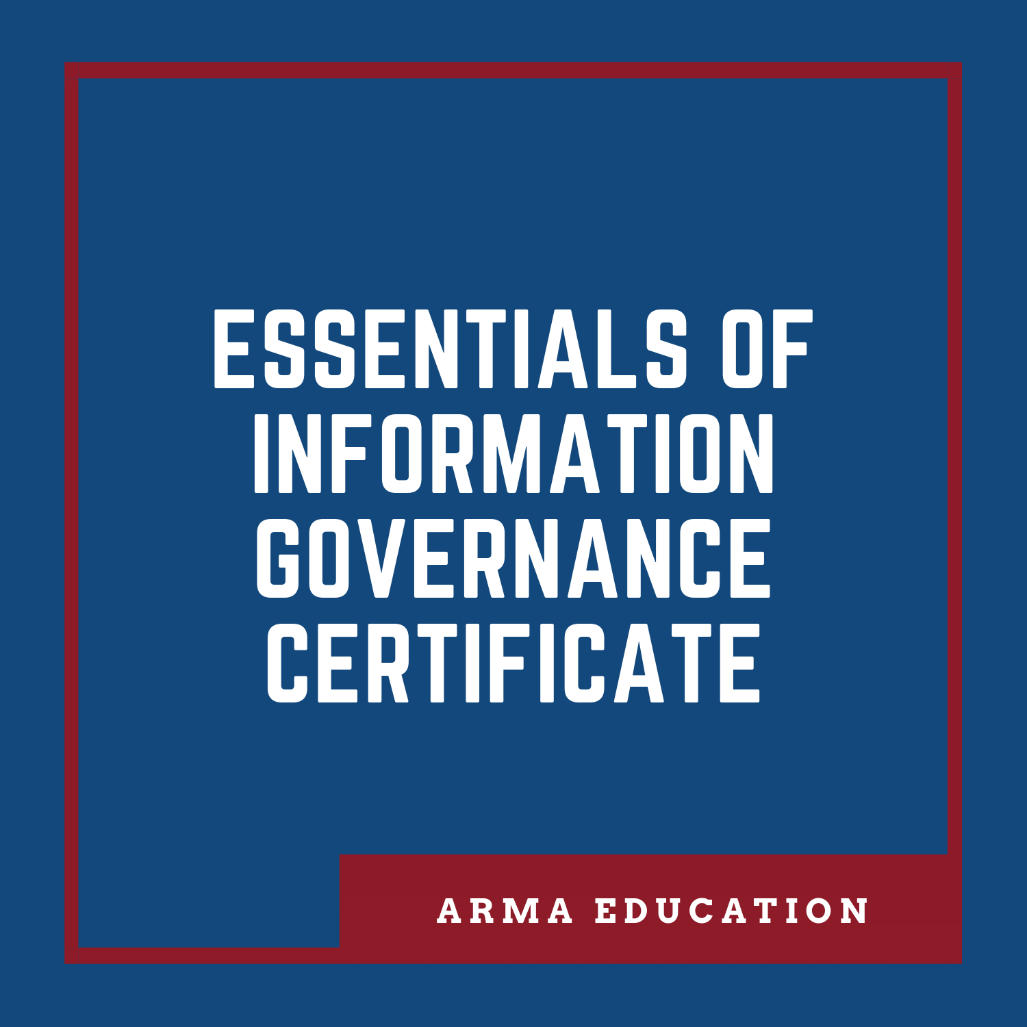 ARMA Essentials of Information Governance