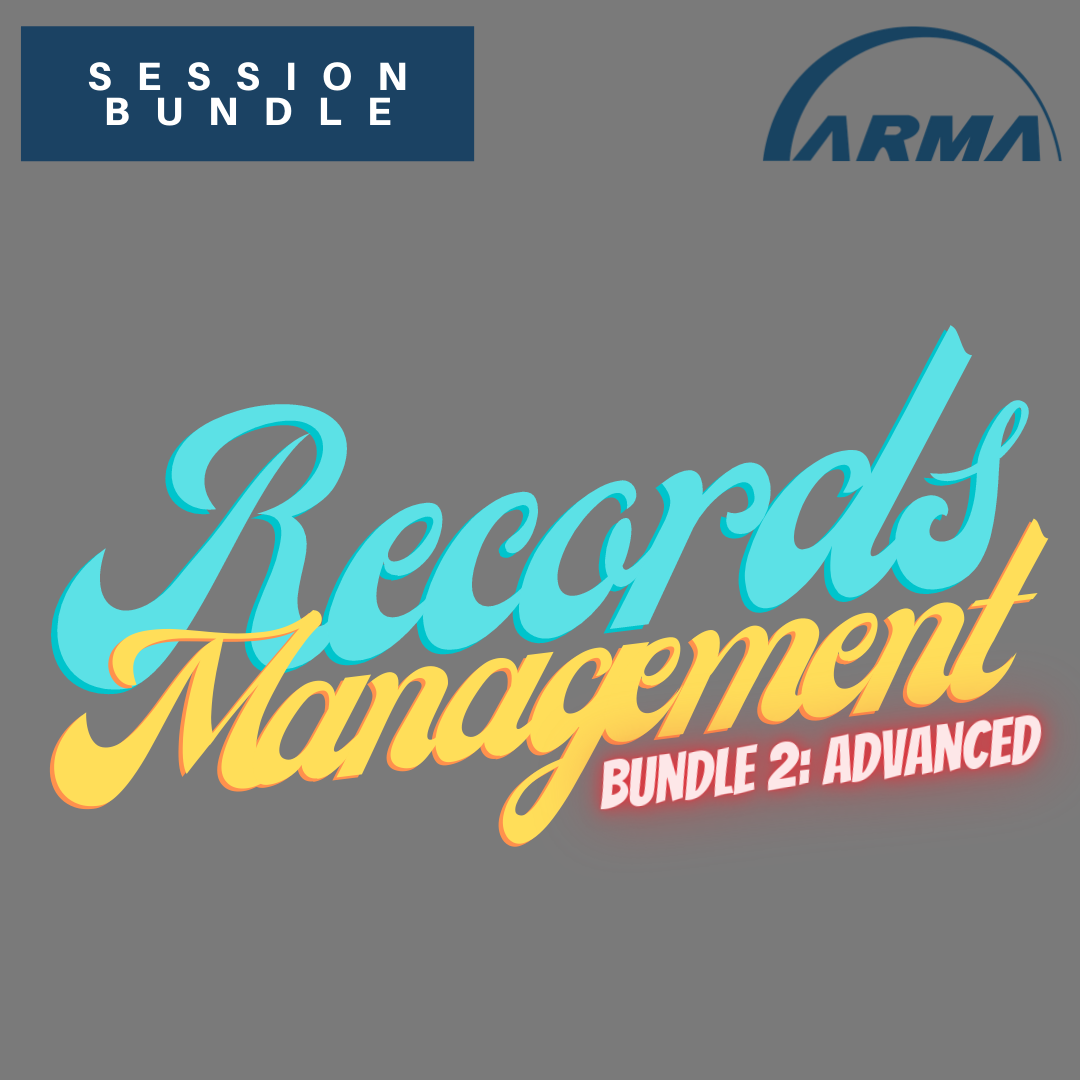 Session Bundle: Records Management (Bundle 2: Advanced)